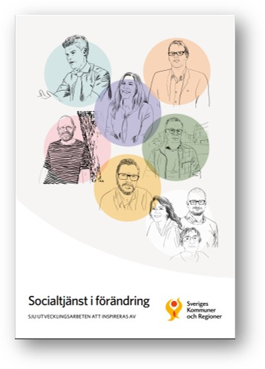 Socialtjänst i förändring. Sju utvecklingsarbeten att inspireras av.
