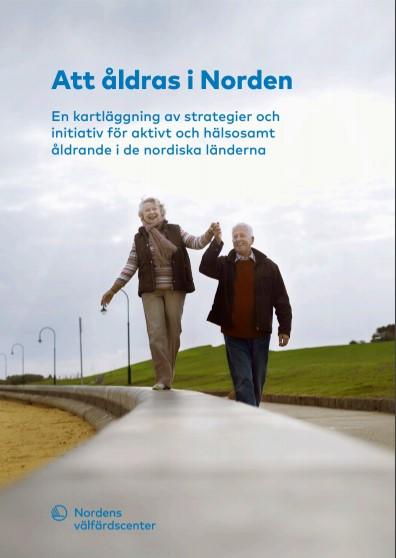 Rapporten att åldras i nordens (framsidan) En kartläggning av strategier och initiativ för aktivt och hälsosamt åldrande i de nordiska länderna