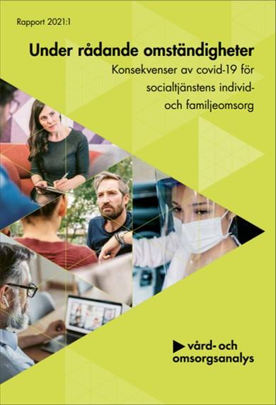 Under rådande omständigheter Konsekvenser av covid-19 för socialtjänstens individ- och familjeomsorg. Vård och omsorgs analys