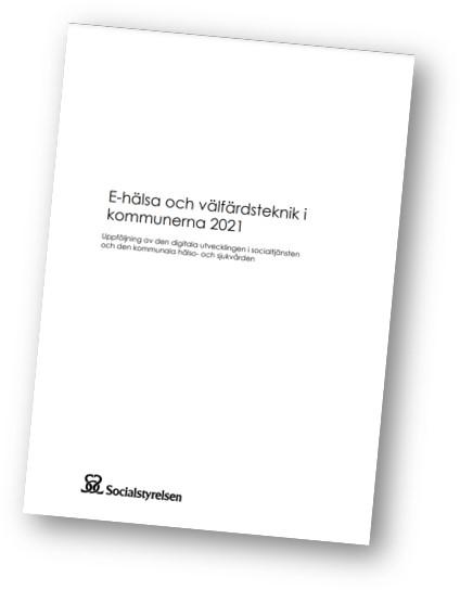 E-hälsa och välfärdsteknik i kommunerna 2021. Uppföljning av den digitala utvecklingen i socialtjänsten och den kommunala hälso- och sjukvården