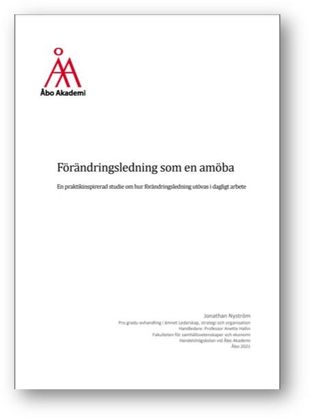 Förändringsledning som en amöba, En praktikinspirerad studie om hur förändringsledning utövas i dagligt arbete. Jonathan Nyström Åbo Akademi