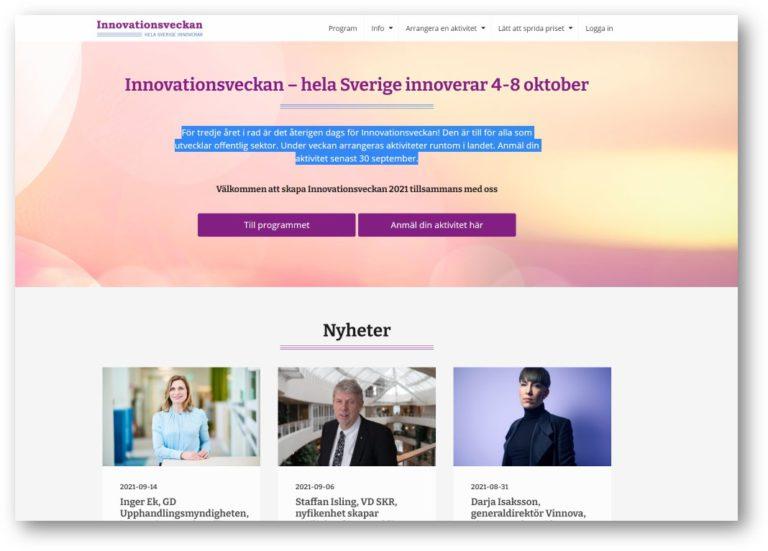 Innovationsveckan – hela Sverige innoverar 4-8 oktober För tredje året i rad är det återigen dags för Innovationsveckan! Den är till för alla som utvecklar offentlig sektor. Under veckan arrangeras aktiviteter runtom i landet. Anmäl din aktivitet senast 30 september. Välkommen att skapa Innovationsveckan 2021 tillsammans med oss