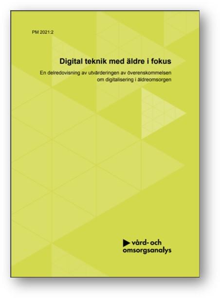 Vårdanalys Digital teknik med äldre i fokus En delredovisning av utvärderingen av överenskommelsen om digitalisering i äldreomsorgen